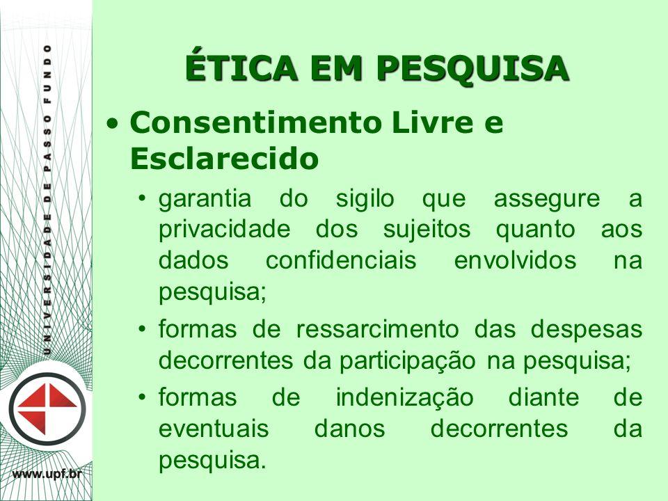 ÉTICA EM PESQUISA Consentimento Livre e Esclarecido garantia do sigilo que assegure a privacidade dos sujeitos quanto aos dados confidenciais envolvid