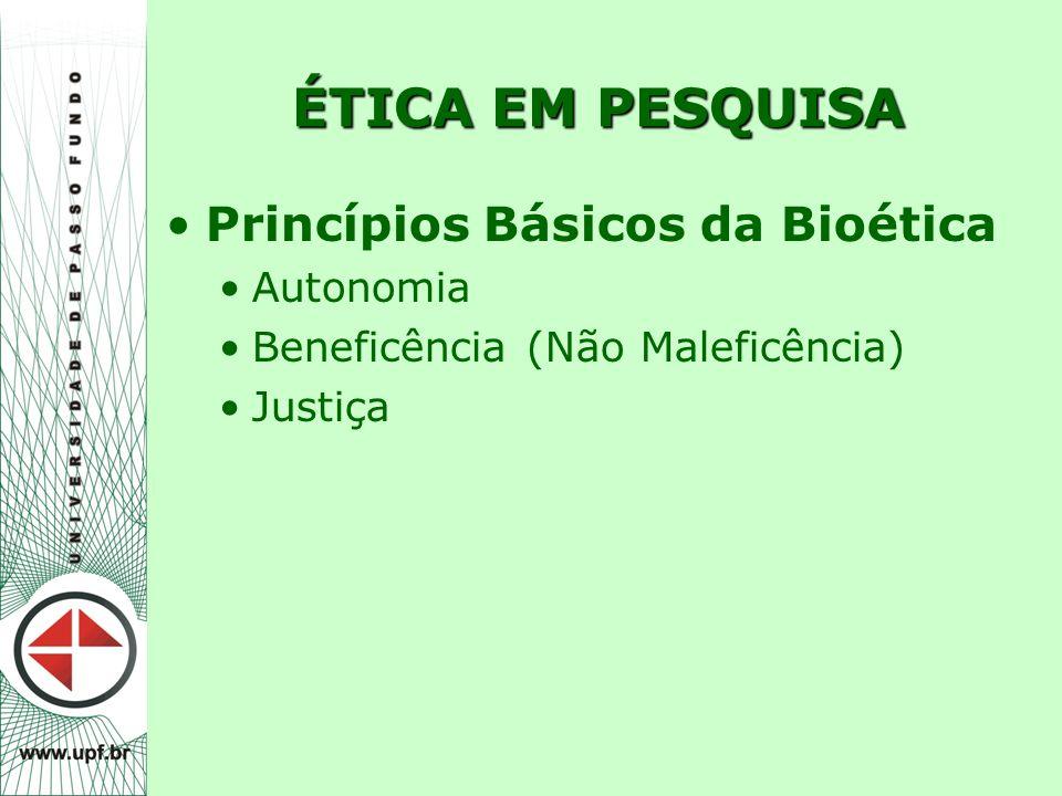 ÉTICA EM PESQUISA Princípios Básicos da Bioética Autonomia Beneficência (Não Maleficência) Justiça