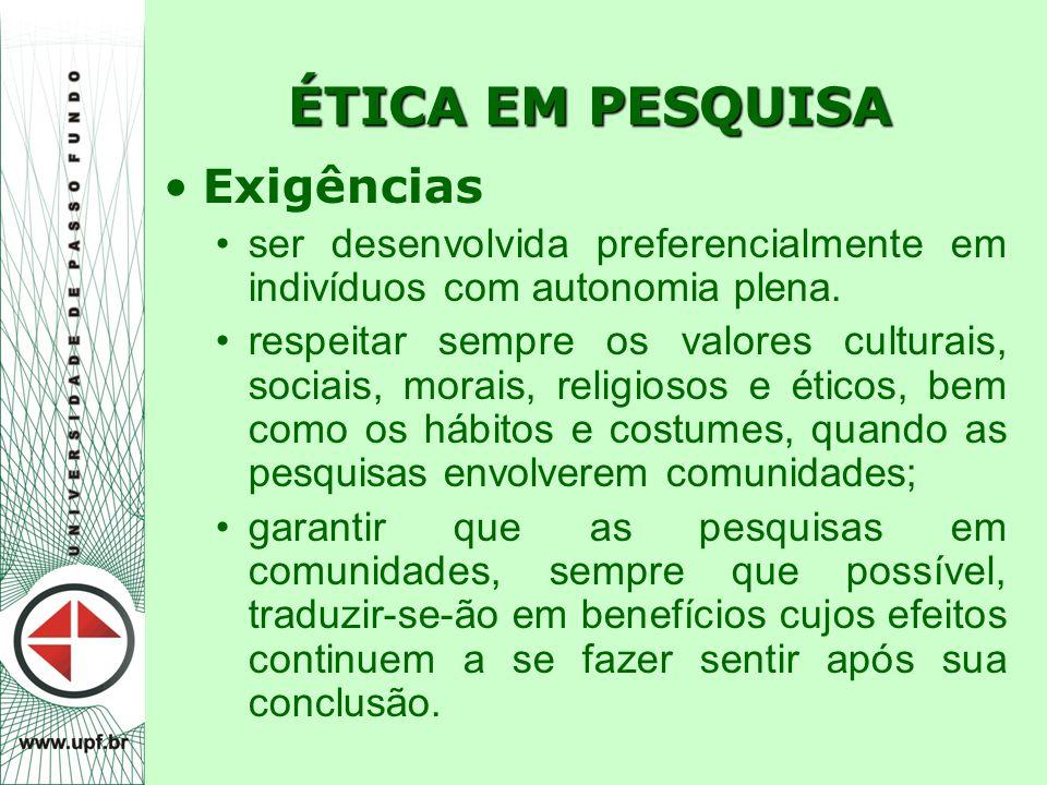 ÉTICA EM PESQUISA Exigências ser desenvolvida preferencialmente em indivíduos com autonomia plena. respeitar sempre os valores culturais, sociais, mor