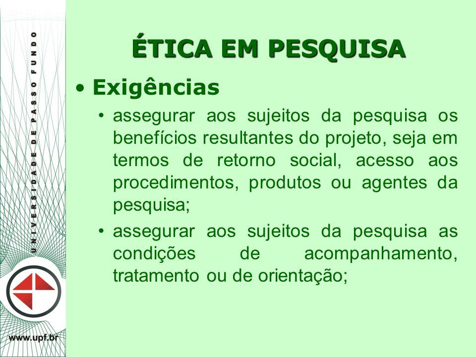 ÉTICA EM PESQUISA Exigências assegurar aos sujeitos da pesquisa os benefícios resultantes do projeto, seja em termos de retorno social, acesso aos pro