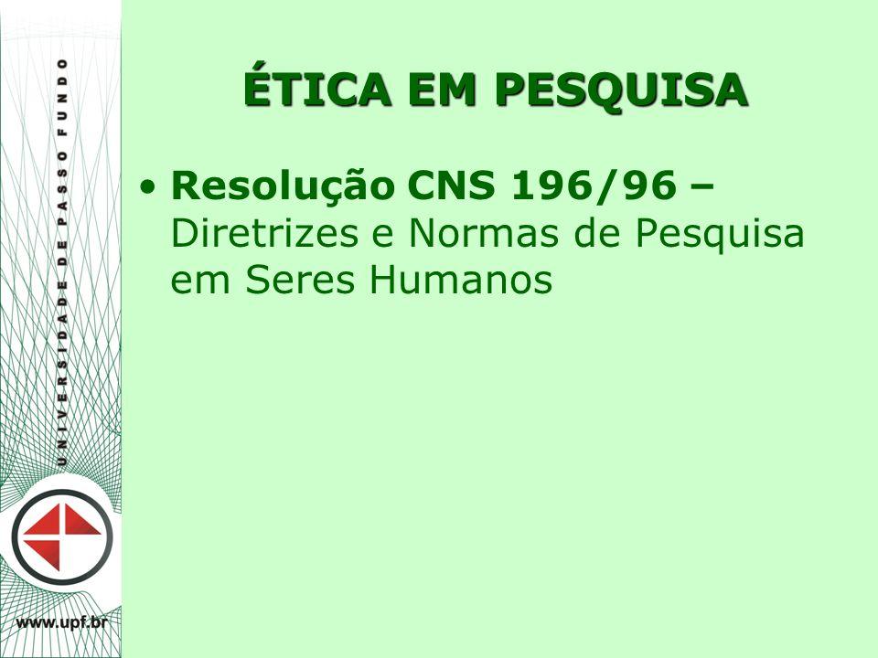 ÉTICA EM PESQUISA Resolução CNS 196/96 – Diretrizes e Normas de Pesquisa em Seres Humanos