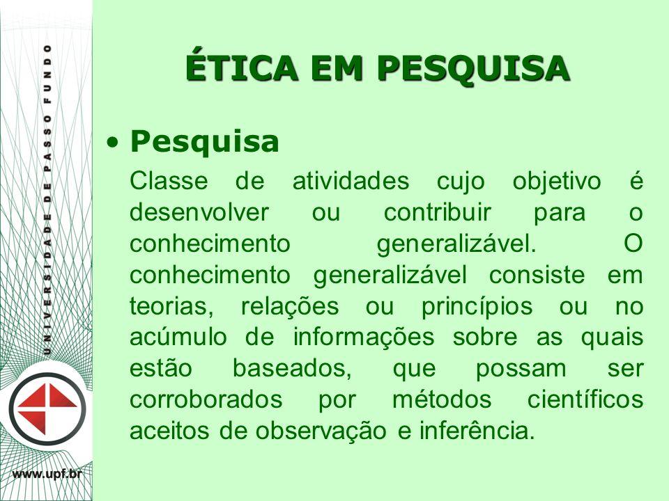ÉTICA EM PESQUISA Pesquisa Classe de atividades cujo objetivo é desenvolver ou contribuir para o conhecimento generalizável. O conhecimento generalizá