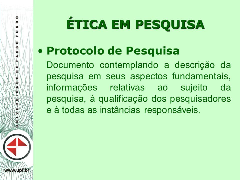 ÉTICA EM PESQUISA Protocolo de Pesquisa Documento contemplando a descrição da pesquisa em seus aspectos fundamentais, informações relativas ao sujeito