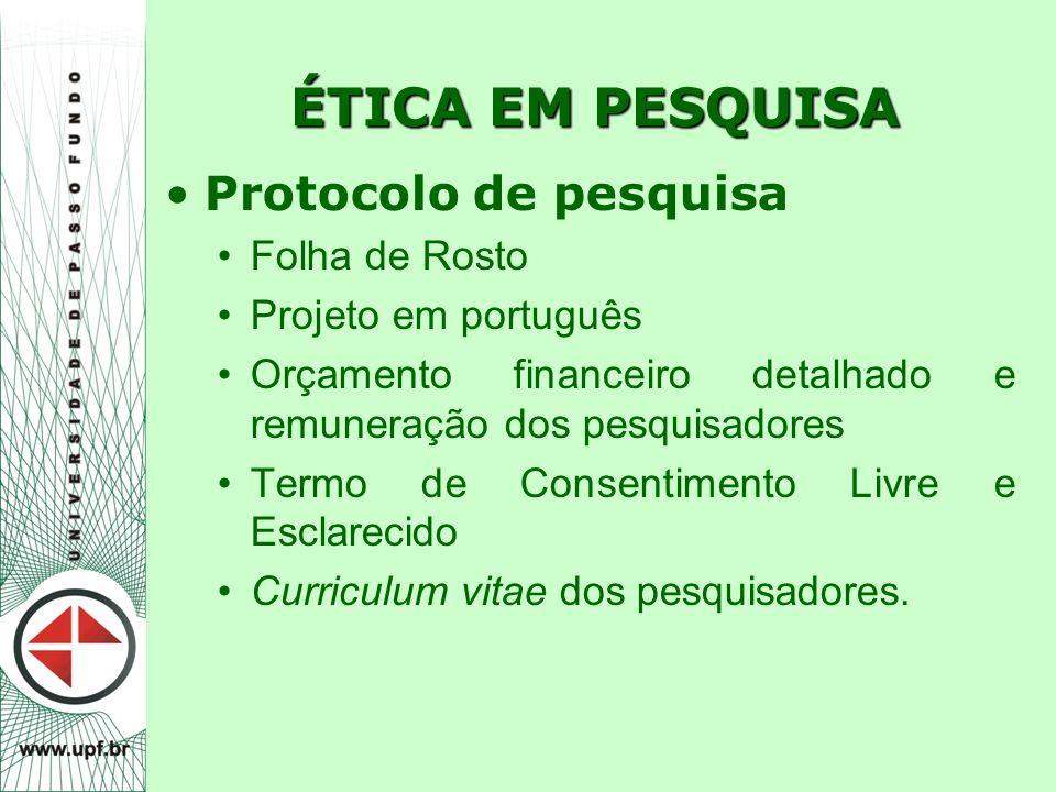 ÉTICA EM PESQUISA Protocolo de pesquisa Folha de Rosto Projeto em português Orçamento financeiro detalhado e remuneração dos pesquisadores Termo de Co