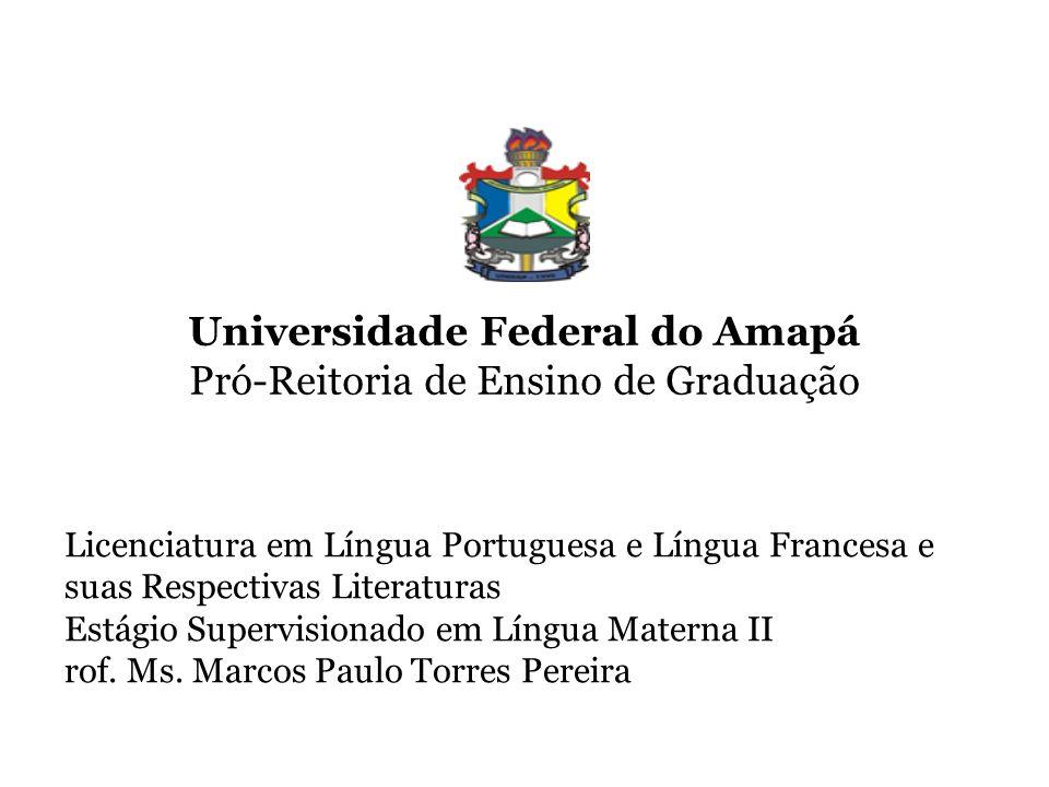 Universidade Federal do Amapá Pró-Reitoria de Ensino de Graduação Licenciatura em Língua Portuguesa e Língua Francesa e suas Respectivas Literaturas Estágio Supervisionado em Língua Materna II rof.