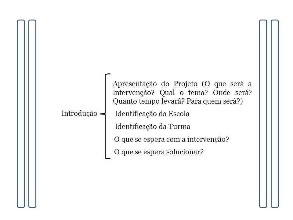 Introdução Apresentação do Projeto (O que será a intervenção.