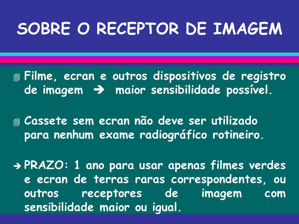 SOBRE O RECEPTOR DE IMAGEM  Filme, ecran e outros dispositivos de registro de imagem  maior sensibilidade possível.  Cassete sem ecran não deve ser
