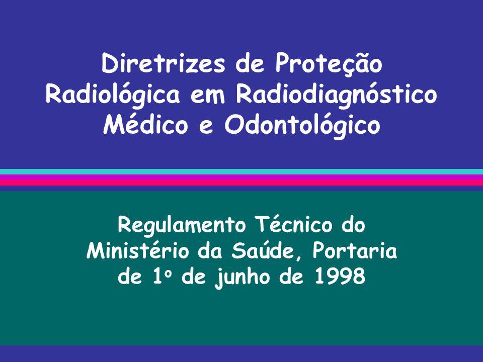 OBJETIVOS Estabelecer os requisitos básicos de Proteção Radiológica em Radiodiagnóstico, visando a defesa da saúde dos pacientes, dos profissionais envolvidos e do público em geral.