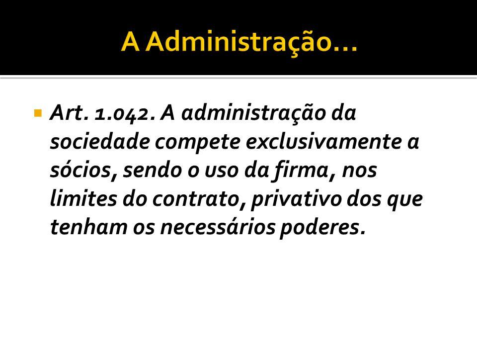  Art. 1.042. A administração da sociedade compete exclusivamente a sócios, sendo o uso da firma, nos limites do contrato, privativo dos que tenham os