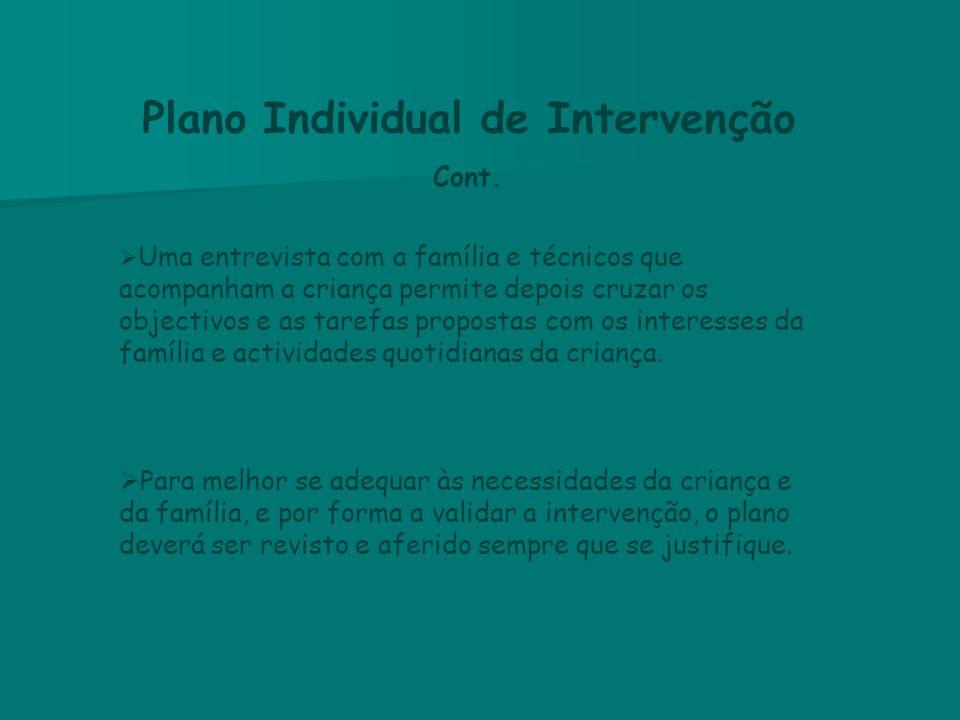 Plano Individual de Intervenção Cont.  Uma entrevista com a família e técnicos que acompanham a criança permite depois cruzar os objectivos e as tare