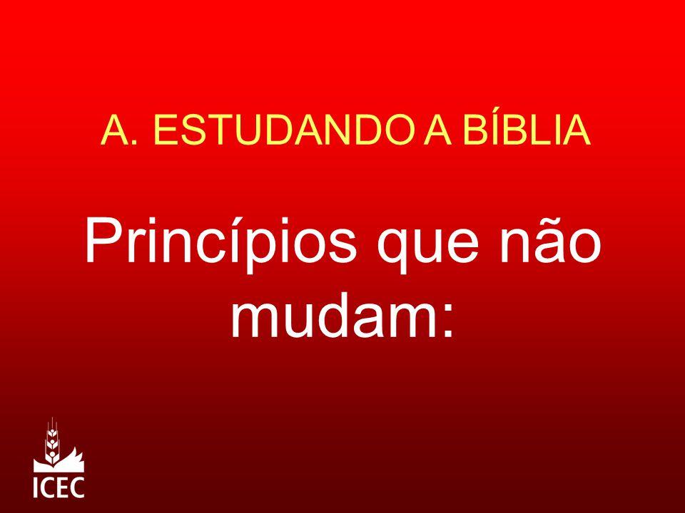 A. ESTUDANDO A BÍBLIA Princípios que não mudam: