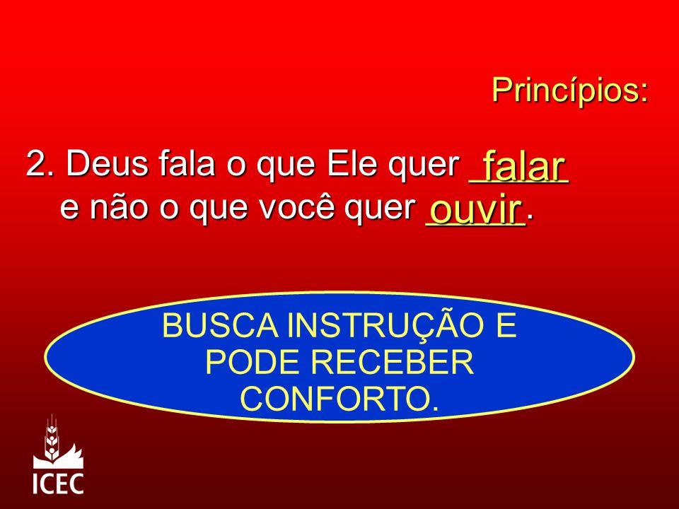Princípios: 2.Deus fala o que Ele quer _____ e não o que você quer _____.