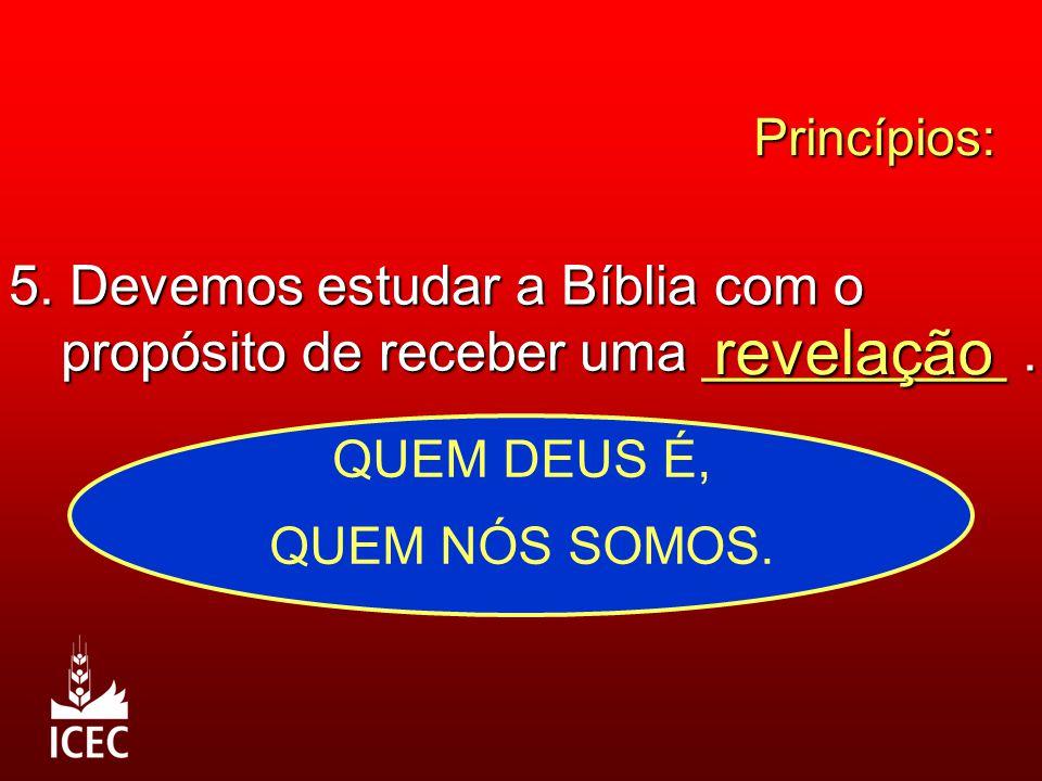 Princípios: 5.Devemos estudar a Bíblia com o propósito de receber uma __________.