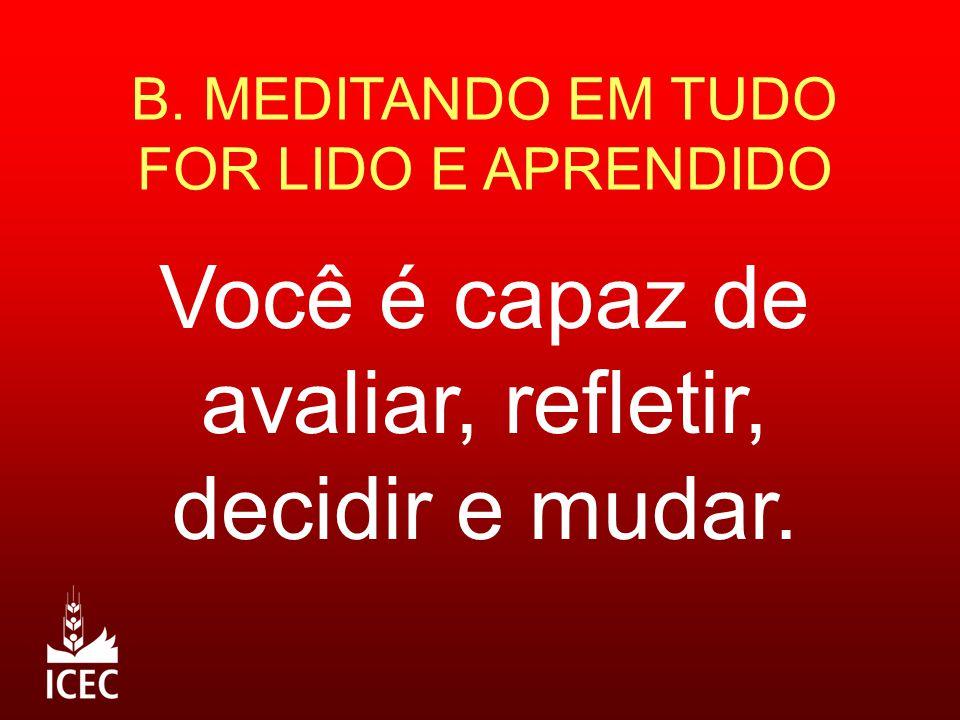B. MEDITANDO EM TUDO FOR LIDO E APRENDIDO Você é capaz de avaliar, refletir, decidir e mudar.