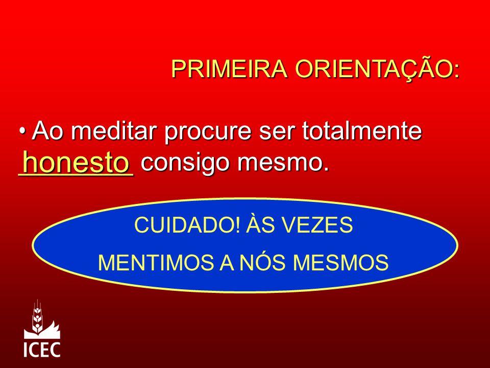 PRIMEIRA ORIENTAÇÃO: Ao meditar procure ser totalmente ________ consigo mesmo.