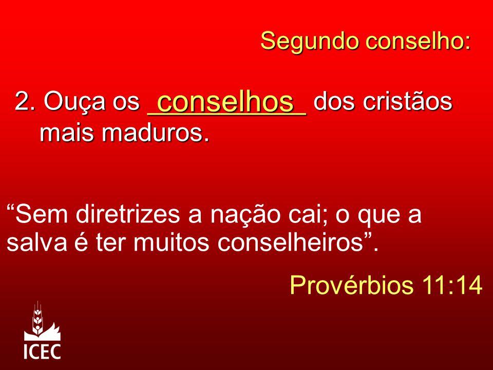 Segundo conselho: 2.Ouça os ___________ dos cristãos mais maduros.