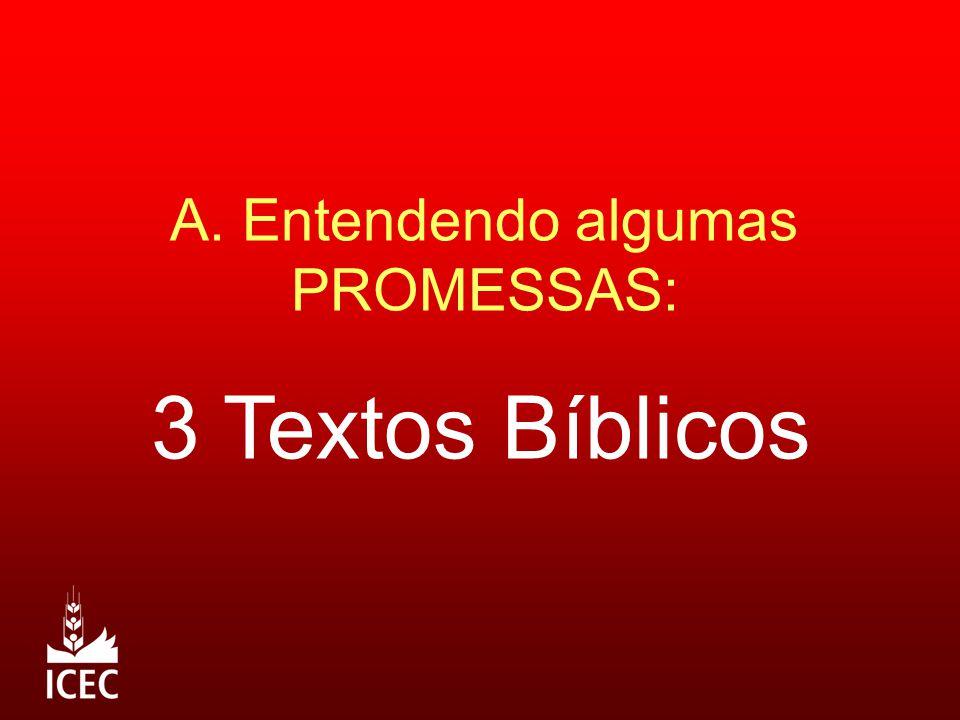 A. Entendendo algumas PROMESSAS: 3 Textos Bíblicos