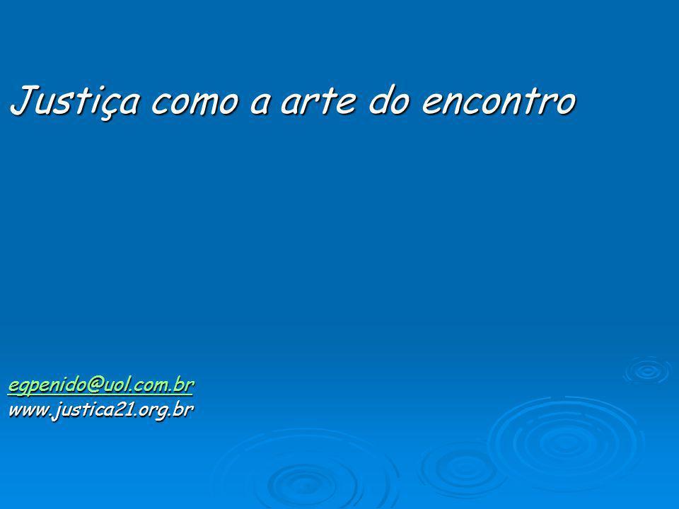 Justiça como a arte do encontro egpenido@uol.com.br www.justica21.org.br