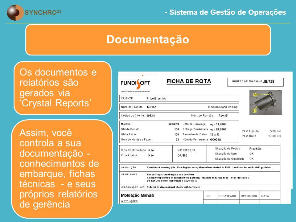 - Sistema de Gestão de Operações SYNCHRO 32 Documentação Os documentos e relatórios são gerados via 'Crystal Reports' Assim, você controla a sua documentação - conhecimentos de embarque, fichas técnicas - e seus próprios relatórios de gerência