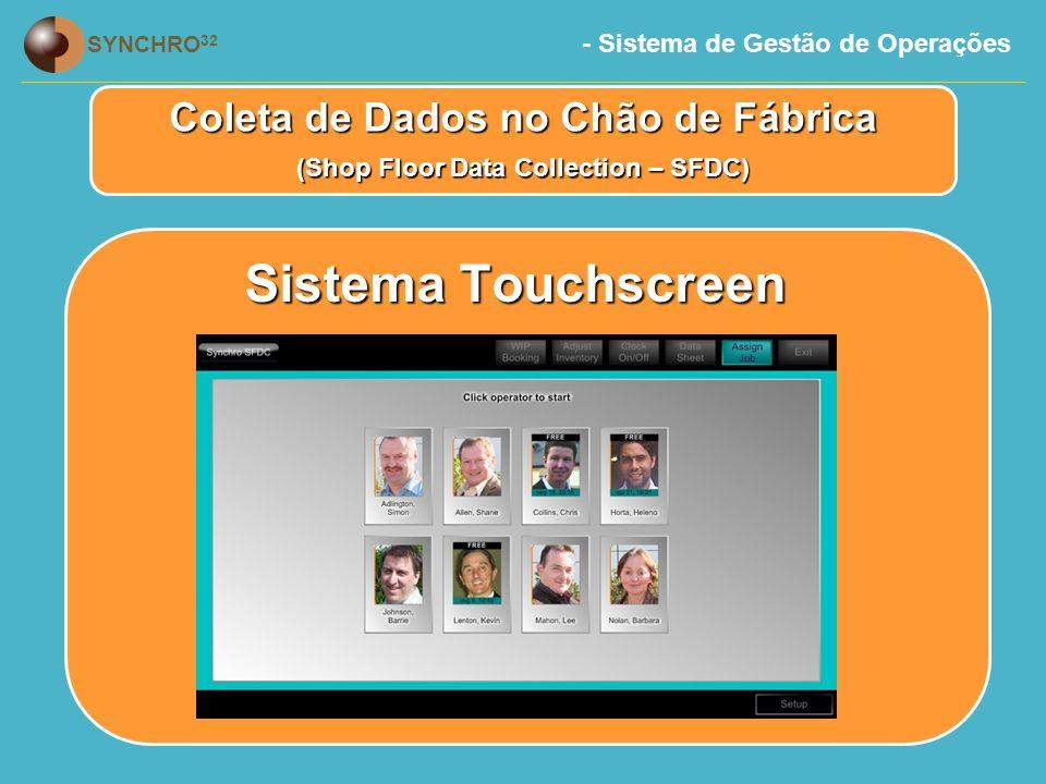 - Sistema de Gestão de Operações SYNCHRO 32 Sistema Touchscreen Coleta de Dados no Chão de Fábrica (Shop Floor Data Collection – SFDC)
