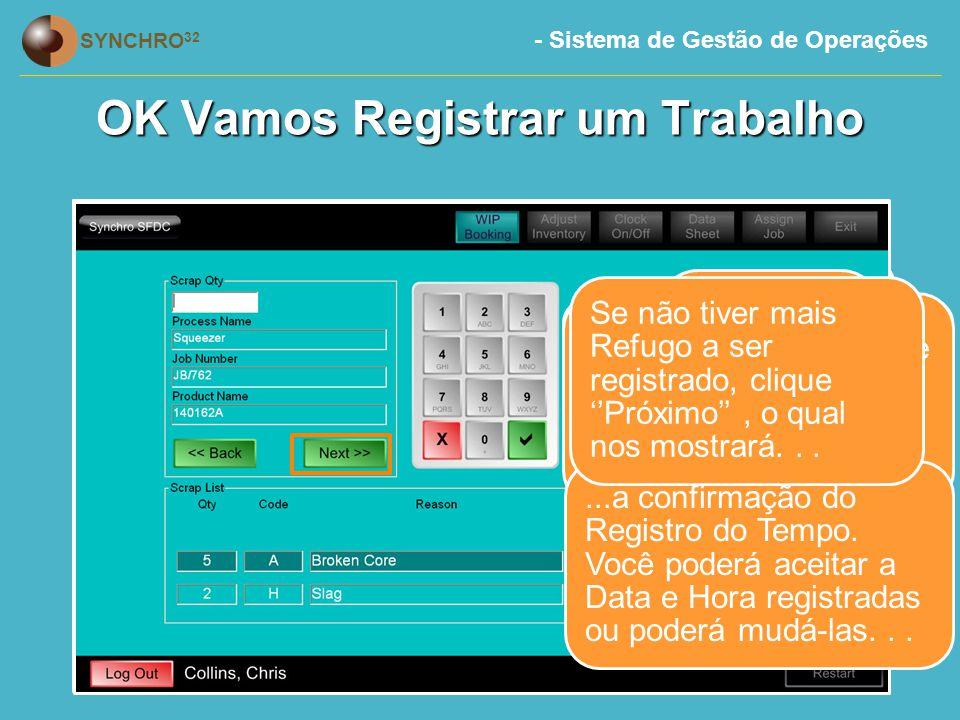 - Sistema de Gestão de Operações SYNCHRO 32 O Registro foi confirmado OK Vamos Registrar um Trabalho O resumo do Registro de WIP está sendo exibido.
