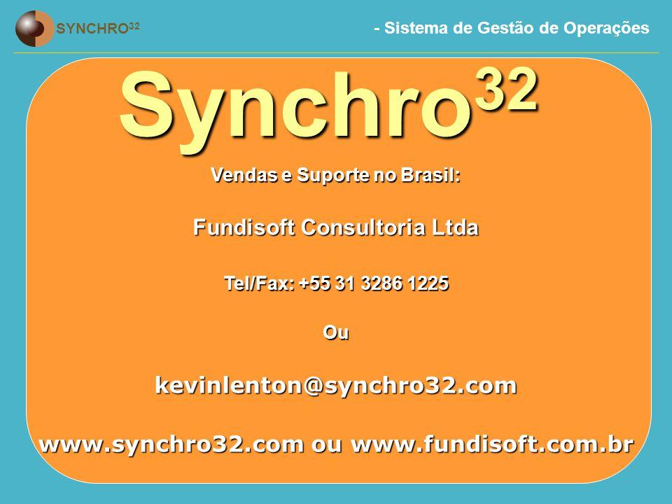 - Sistema de Gestão de Operações SYNCHRO 32 Vendas e Suporte no Brasil: Fundisoft Consultoria Ltda Tel/Fax: +55 31 3286 1225 Oukevinlenton@synchro32.com www.synchro32.com ou www.fundisoft.com.br Synchro 32