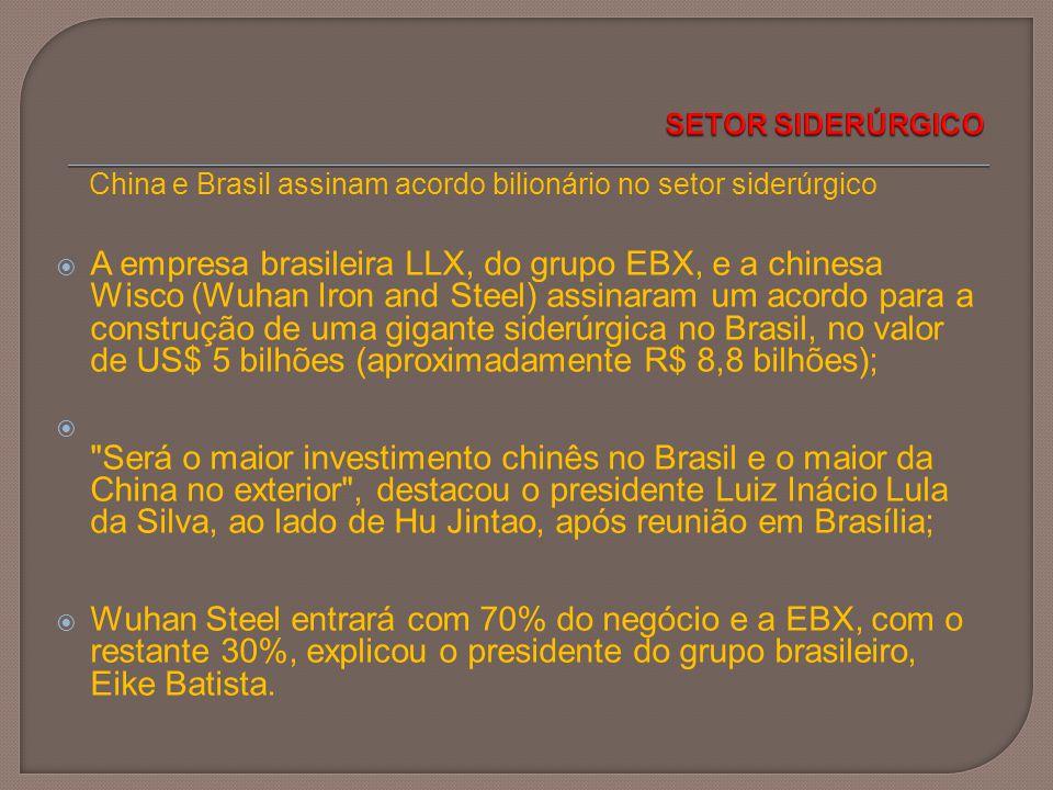  A empresa brasileira LLX, do grupo EBX, e a chinesa Wisco (Wuhan Iron and Steel) assinaram um acordo para a construção de uma gigante siderúrgica no