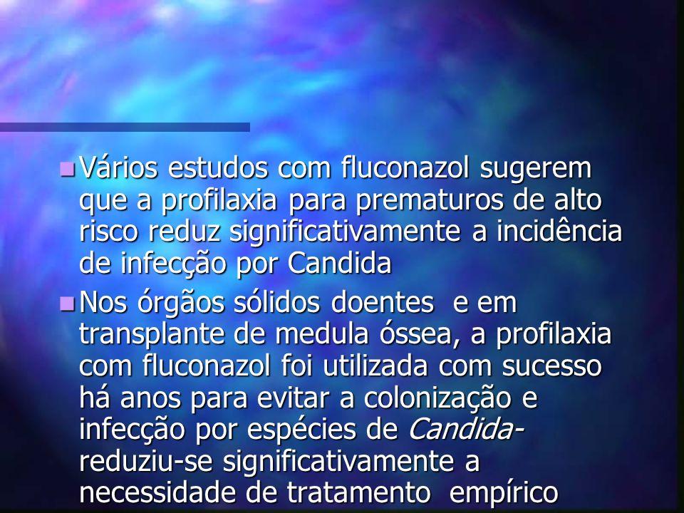 Vários estudos com fluconazol sugerem que a profilaxia para prematuros de alto risco reduz significativamente a incidência de infecção por Candida Vár