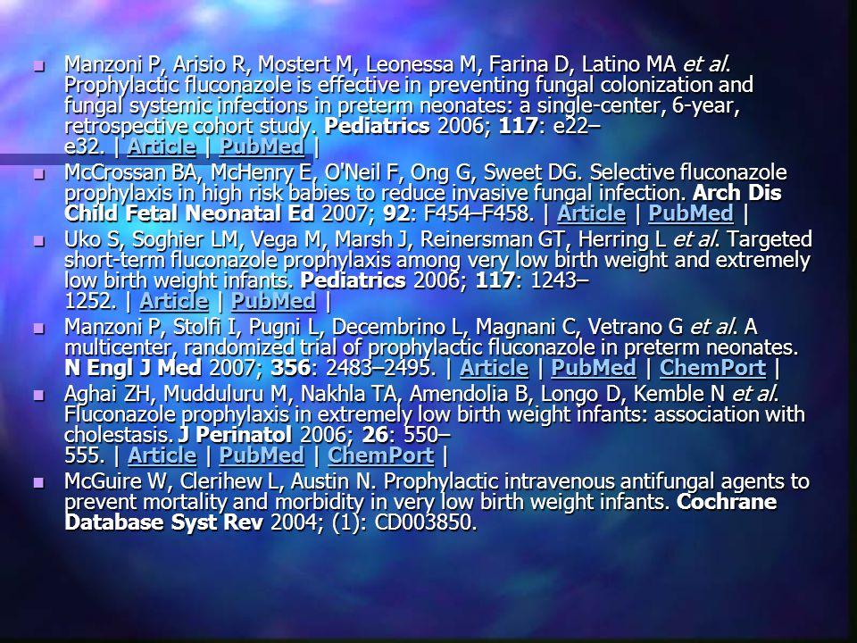 Manzoni P, Arisio R, Mostert M, Leonessa M, Farina D, Latino MA et al. Prophylactic fluconazole is effective in preventing fungal colonization and fun