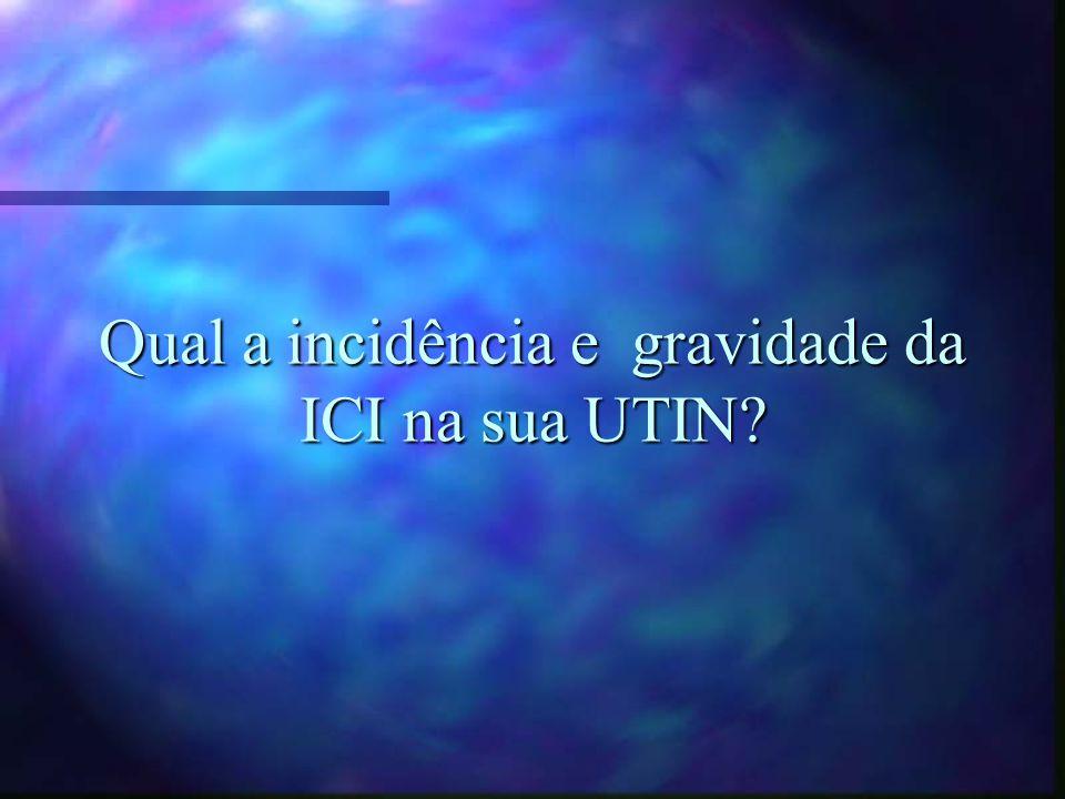 Qual a incidência e gravidade da ICI na sua UTIN?