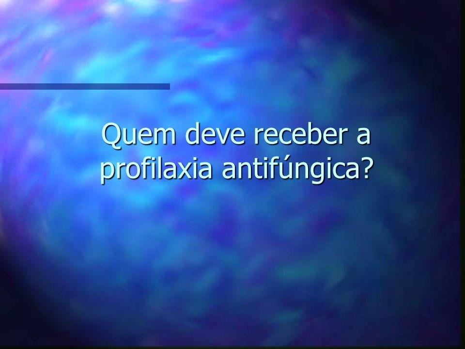 Quem deve receber a profilaxia antifúngica?