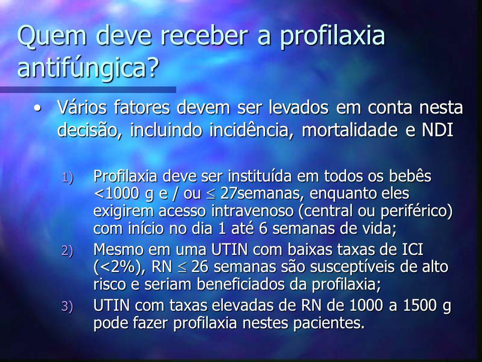 1) Profilaxia deve ser instituída em todos os bebês <1000 g e / ou  27semanas, enquanto eles exigirem acesso intravenoso (central ou periférico) com