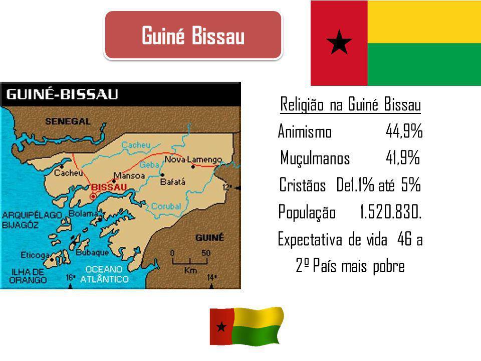 Guiné Bissau Religião na Guiné Bissau Animismo 44,9% Muçulmanos 41,9% Cristãos De1.1% até 5% População 1.520.830. Expectativa de vida 46 a 2º País mai