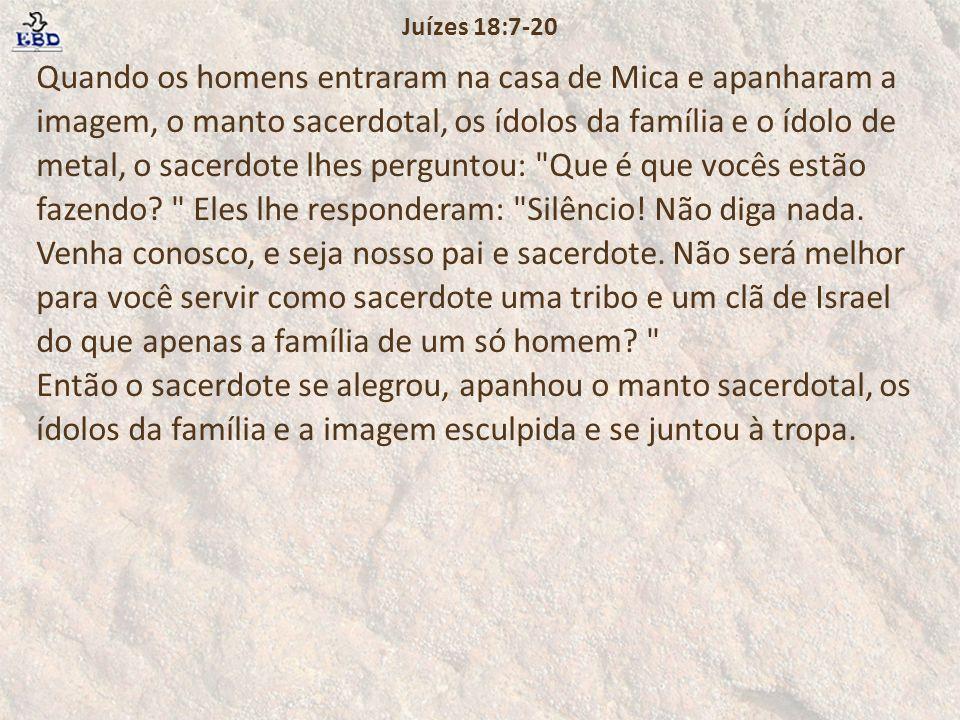 Roubo do santuário de Mica As reclamações do levita foram logo silenciadas pela perspectiva de uma promoção.