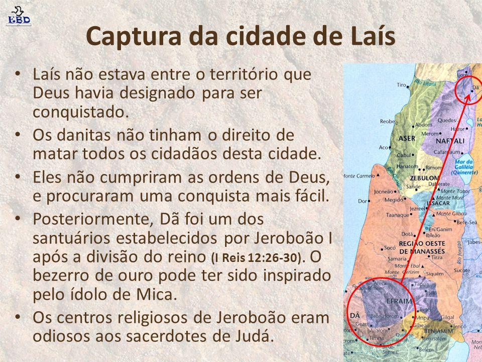 Captura da cidade de Laís Os deuses feitos por Mica foram inúteis, incapazes de evitar esta catástrofe.