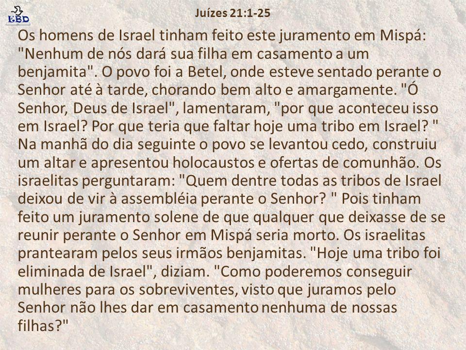 Então perguntaram: Qual das tribos de Israel deixou de reunir-se perante o Senhor em Mispá.
