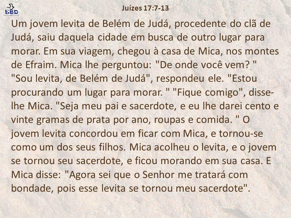 Mica e o levita Os levitas, de acordo com a legislação de Moisés, receberam 48 cidades para seu uso pessoal.