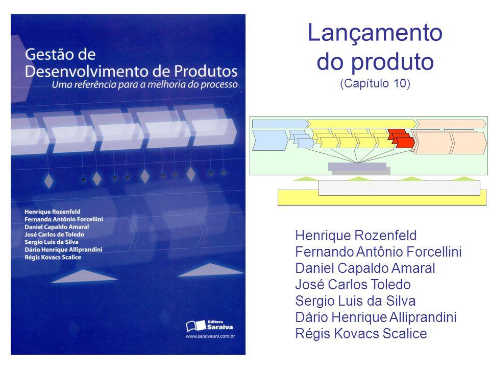 Lançamento do produto (Capítulo 10) Henrique Rozenfeld Fernando Antônio Forcellini Daniel Capaldo Amaral José Carlos Toledo Sergio Luis da Silva Dário