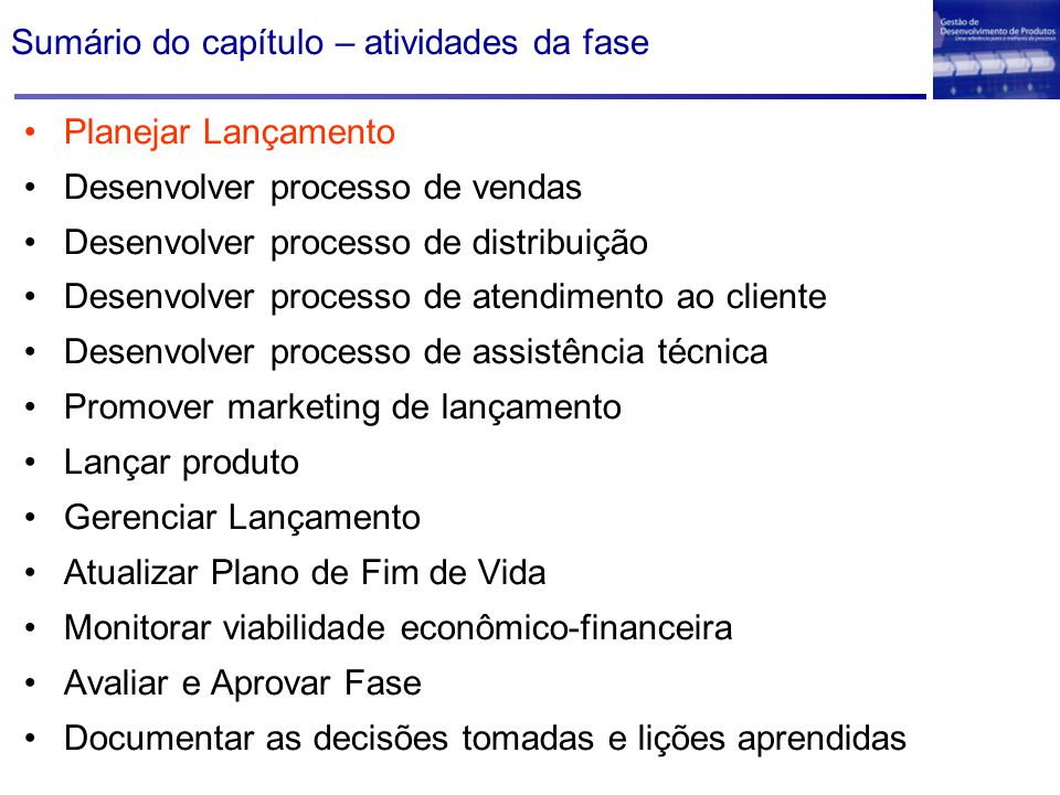 Sumário do capítulo – atividades da fase Planejar Lançamento Desenvolver processo de vendas Desenvolver processo de distribuição Desenvolver processo