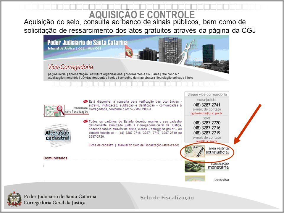 Selo de Fiscalização AQUISIÇÃO E CONTROLE Aquisição do selo, consulta ao banco de sinais públicos, bem como de solicitação de ressarcimento dos atos gratuitos através da página da CGJ