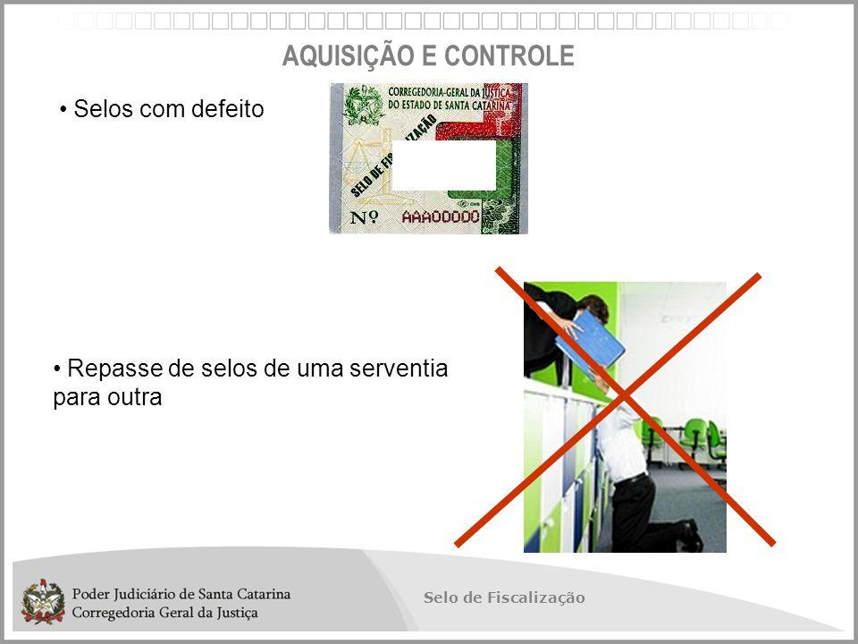 Selo de Fiscalização AQUISIÇÃO E CONTROLE Selos com defeito Repasse de selos de uma serventia para outra