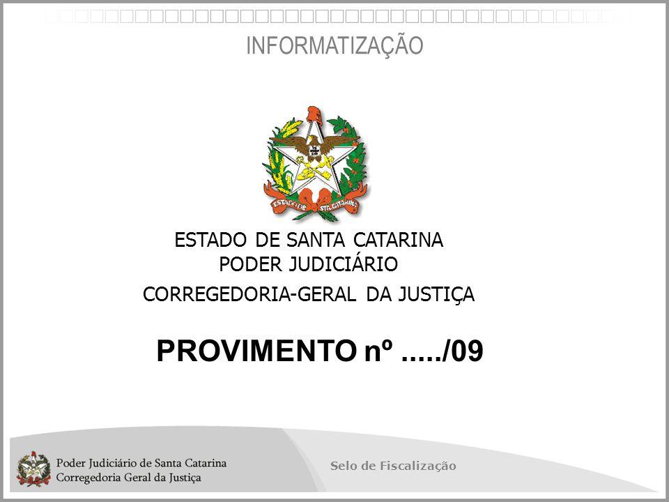 Selo de Fiscalização PROVIMENTO nº...../09 ESTADO DE SANTA CATARINA PODER JUDICIÁRIO CORREGEDORIA-GERAL DA JUSTIÇA INFORMATIZAÇÃO