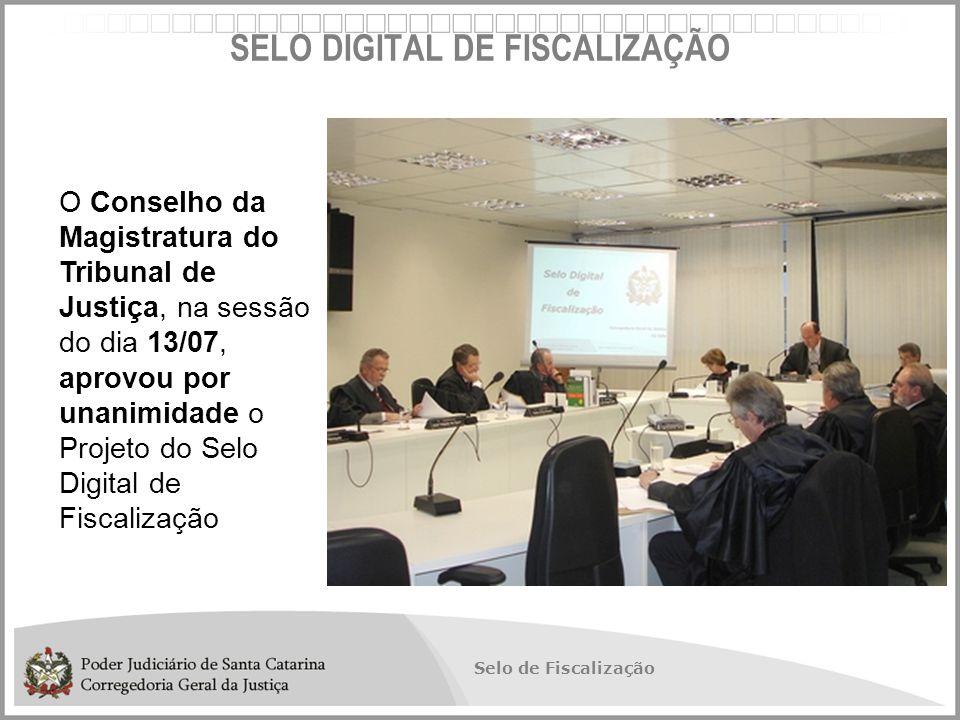 Selo de Fiscalização SELO DIGITAL DE FISCALIZAÇÃO O Conselho da Magistratura do Tribunal de Justiça, na sessão do dia 13/07, aprovou por unanimidade o Projeto do Selo Digital de Fiscalização