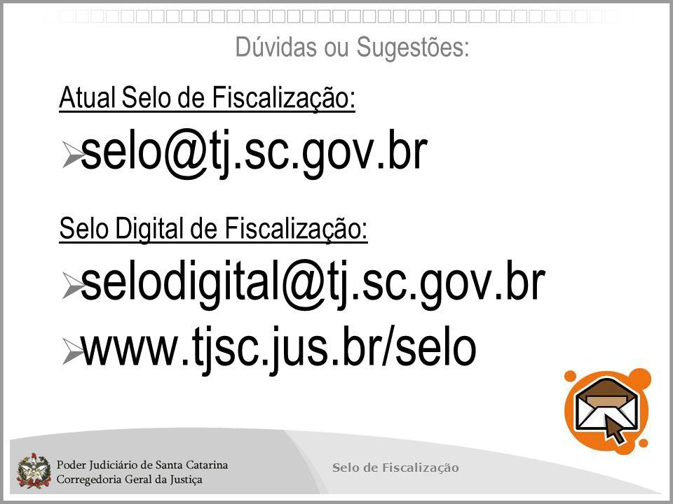 Selo de Fiscalização Atual Selo de Fiscalização:  selo@tj.sc.gov.br Selo Digital de Fiscalização:  selodigital@tj.sc.gov.br  www.tjsc.jus.br/selo Dúvidas ou Sugestões: