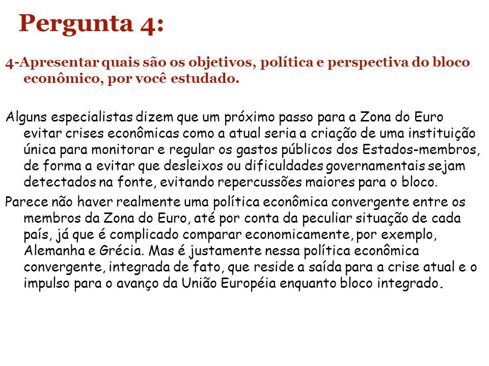 Pergunta 4: 4-Apresentar quais são os objetivos, política e perspectiva do bloco econômico, por você estudado. Alguns especialistas dizem que um próxi