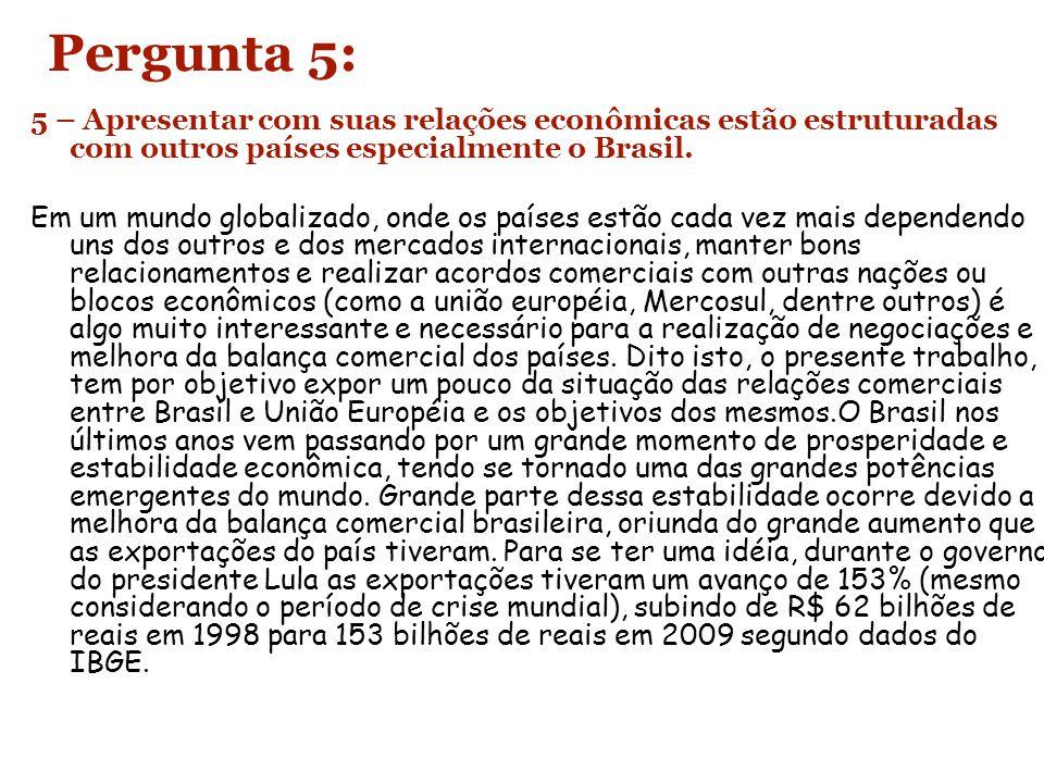 Pergunta 5: 5 – Apresentar com suas relações econômicas estão estruturadas com outros países especialmente o Brasil. Em um mundo globalizado, onde os