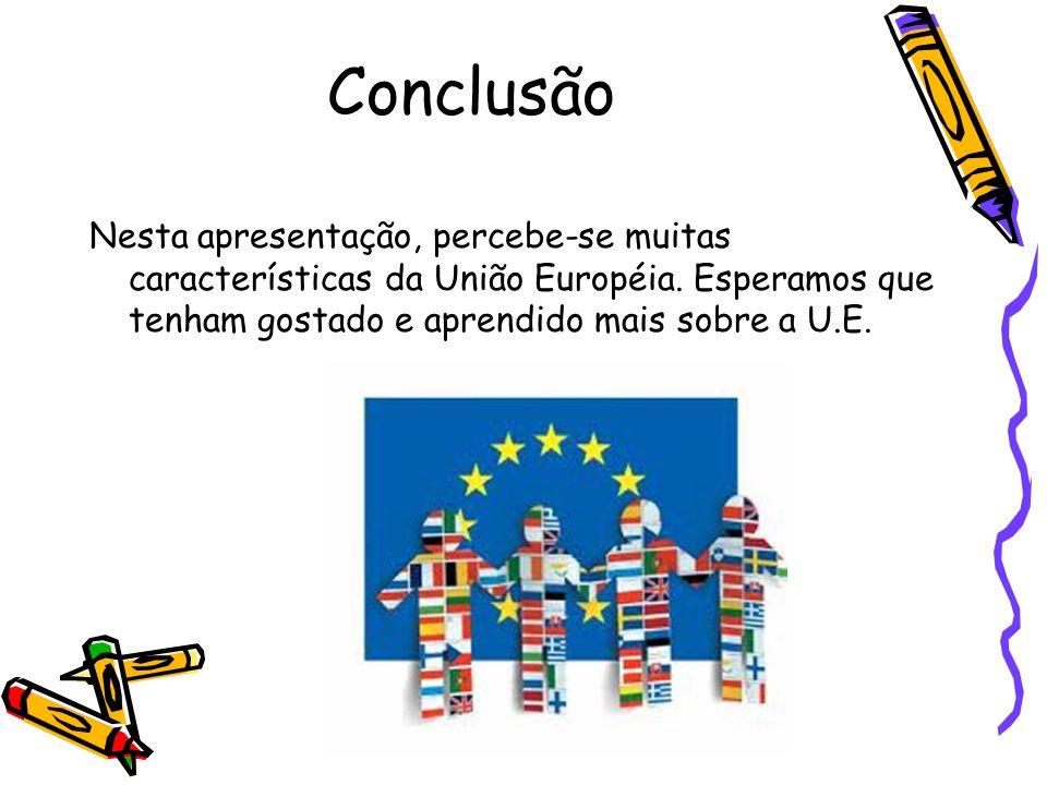 Conclusão Nesta apresentação, percebe-se muitas características da União Européia. Esperamos que tenham gostado e aprendido mais sobre a U.E.