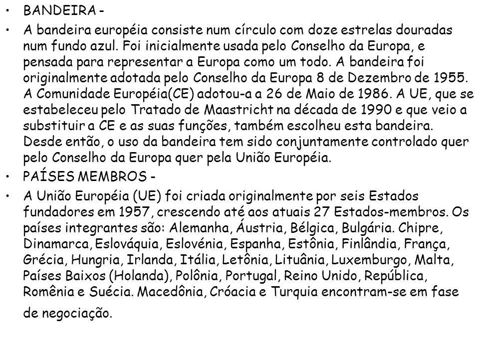 BANDEIRA - A bandeira européia consiste num círculo com doze estrelas douradas num fundo azul. Foi inicialmente usada pelo Conselho da Europa, e pensa