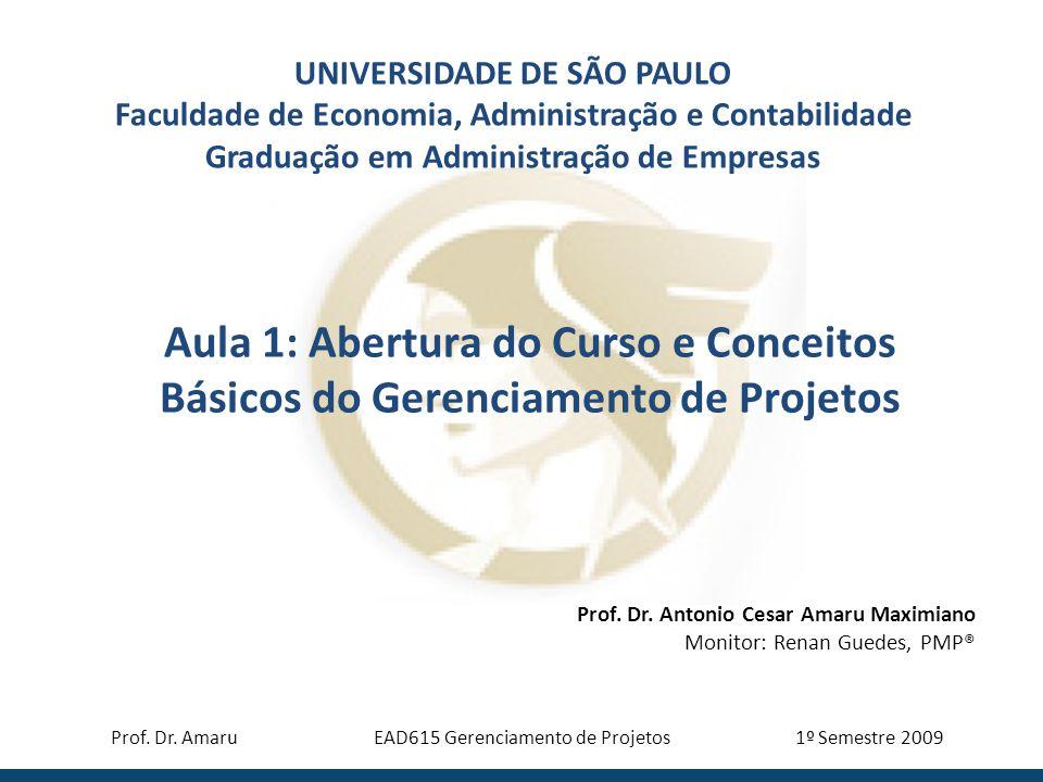 Aula 1: Abertura do Curso e Conceitos Básicos do Gerenciamento de Projetos UNIVERSIDADE DE SÃO PAULO Faculdade de Economia, Administração e Contabilidade Graduação em Administração de Empresas Prof.
