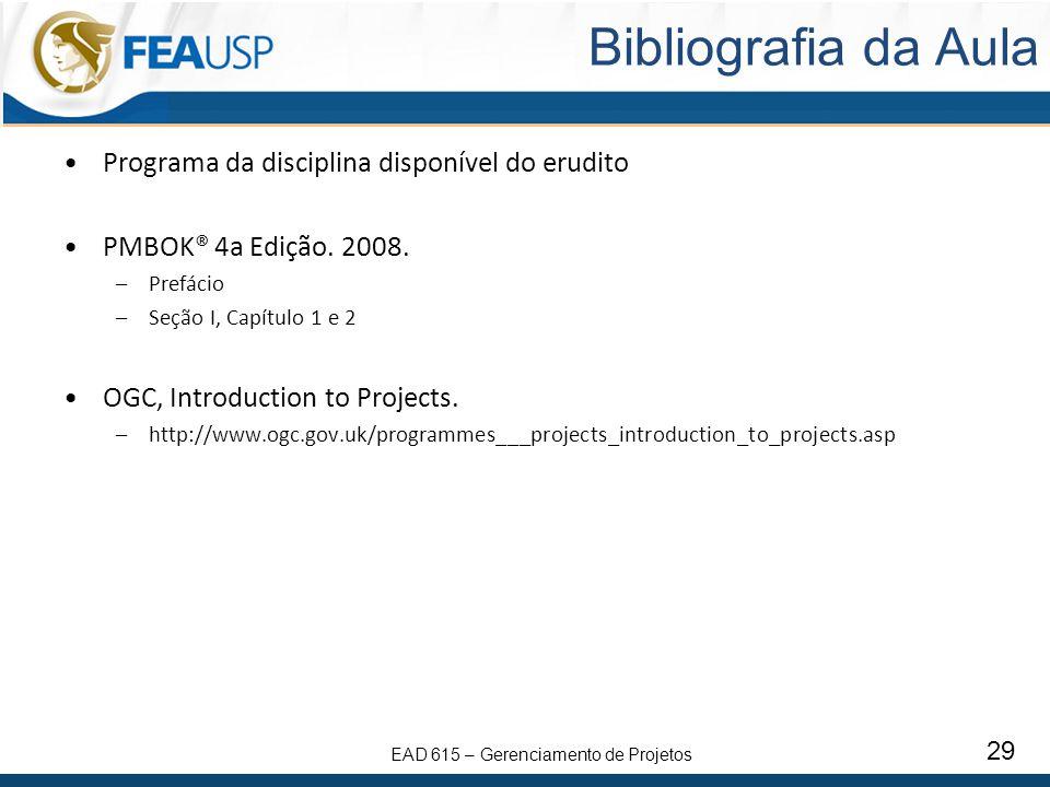 EAD 615 – Gerenciamento de Projetos 29 Bibliografia da Aula Programa da disciplina disponível do erudito PMBOK® 4a Edição. 2008. –Prefácio –Seção I, C